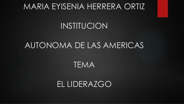 MARIA EYISENIA HERRERA ORTIZ INSTITUCION AUTONOMA DE LAS AMERICAS TEMA EL LIDERAZGO