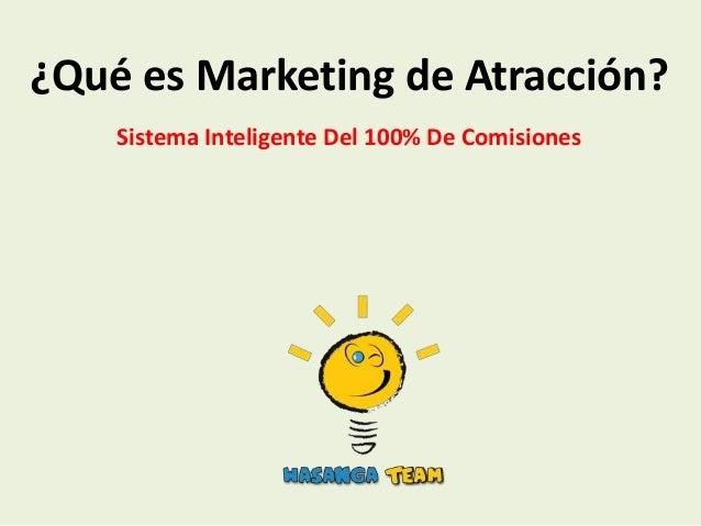 ¿Qué es Marketing de Atracción?    Sistema Inteligente Del 100% De Comisiones