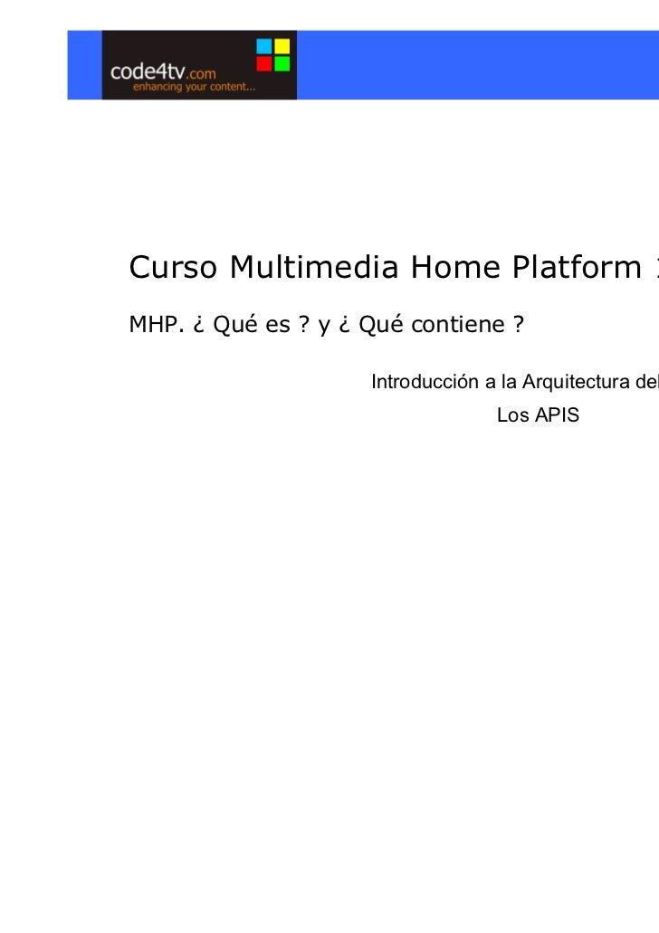 Curso Multimedia Home Platform 1.1.2MHP. ¿ Qué es ? y ¿ Qué contiene ?                    Introducción a la Arquitectura d...