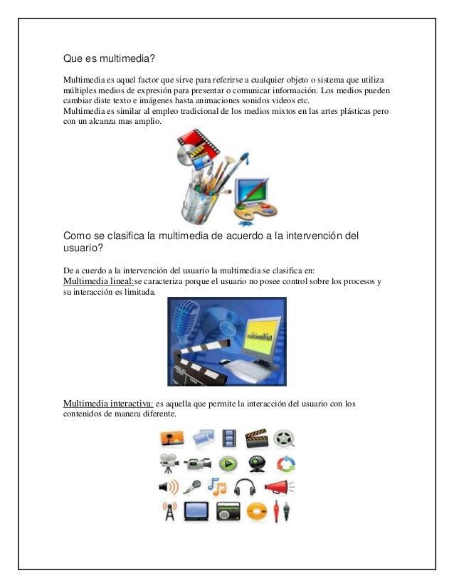 Que es multimedia?Multimedia es aquel factor que sirve para referirse a cualquier objeto o sistema que utilizamúltiples me...
