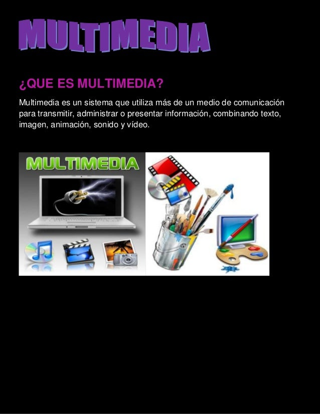 ¿QUE ES MULTIMEDIA?Multimedia es un sistema que utiliza más de un medio de comunicaciónpara transmitir, administrar o pres...