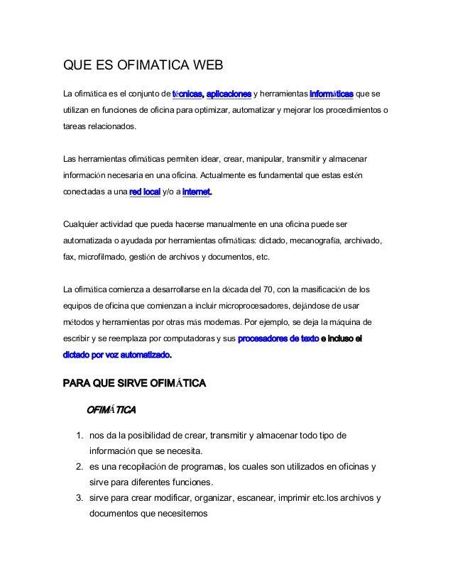 QUE ES OFIMATICA WEB La ofimática es el conjunto de técnicas, aplicaciones y herramientas informáticas que se utilizan en ...