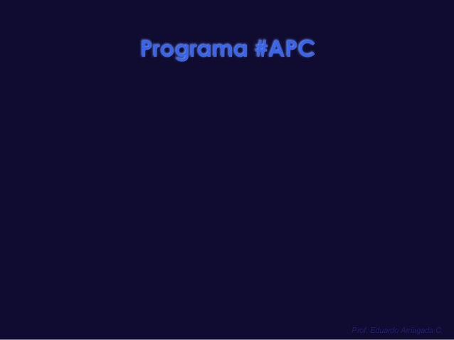 Prof. Eduardo Arriagada C. Programa #APC