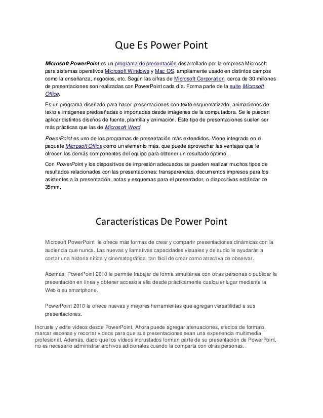 Que Es Power Point    Microsoft PowerPoint es un programa de presentación desarrollado por la empresa Microsoft    para si...