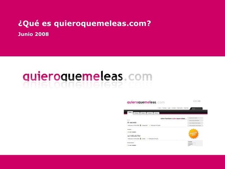 ¿Qué es quieroquemeleas.com? Junio 2008