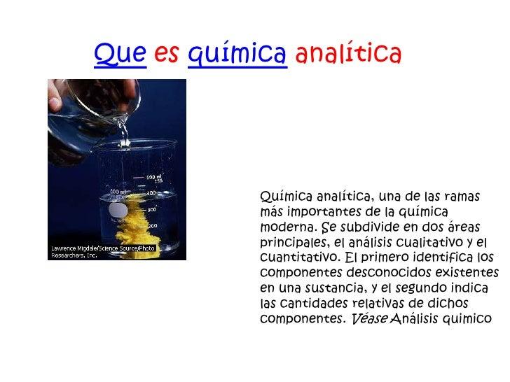 Que es química analítica            Química analítica, una de las ramas            más importantes de la química          ...