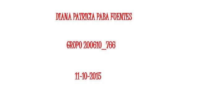 DIANA PATRICIA PABA FUENTES GRUPO 200610_766 11-10-2015