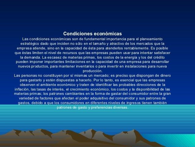 Condiciones económicas      Las condiciones económicas son de fundamental importancia para el planeamiento    estratégico ...