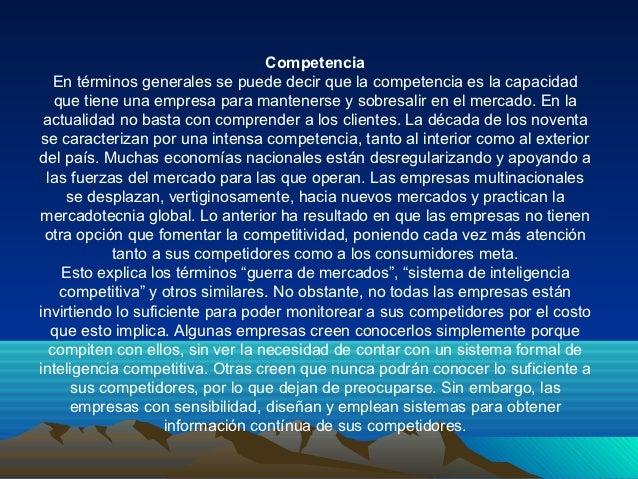 Competencia   En términos generales se puede decir que la competencia es la capacidad   que tiene una empresa para mantene...