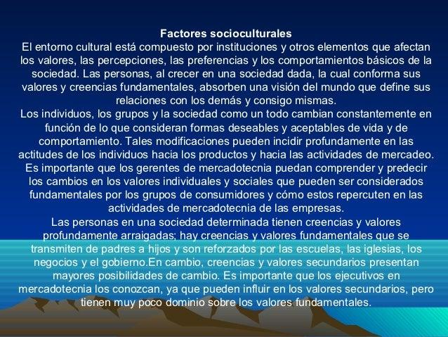 Factores socioculturales El entorno cultural está compuesto por instituciones y otros elementos que afectanlos valores, la...