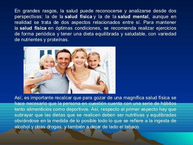 En grandes rasgos, la salud puede reconocerse y analizarse desde dosperspectivas: la de la salud física y la de la salud m...
