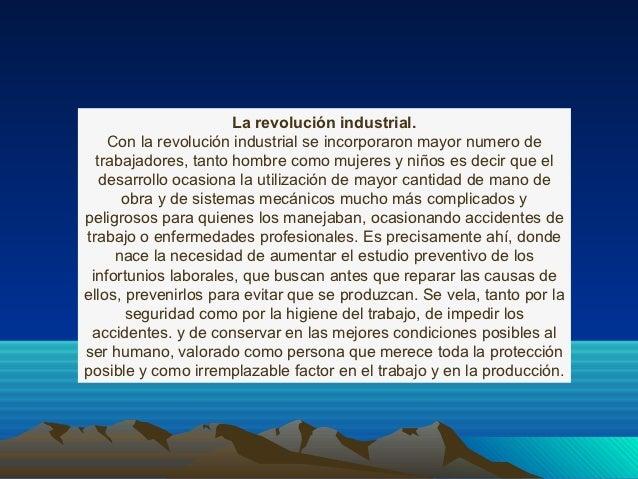 La revolución industrial.    Con la revolución industrial se incorporaron mayor numero de  trabajadores, tanto hombre como...