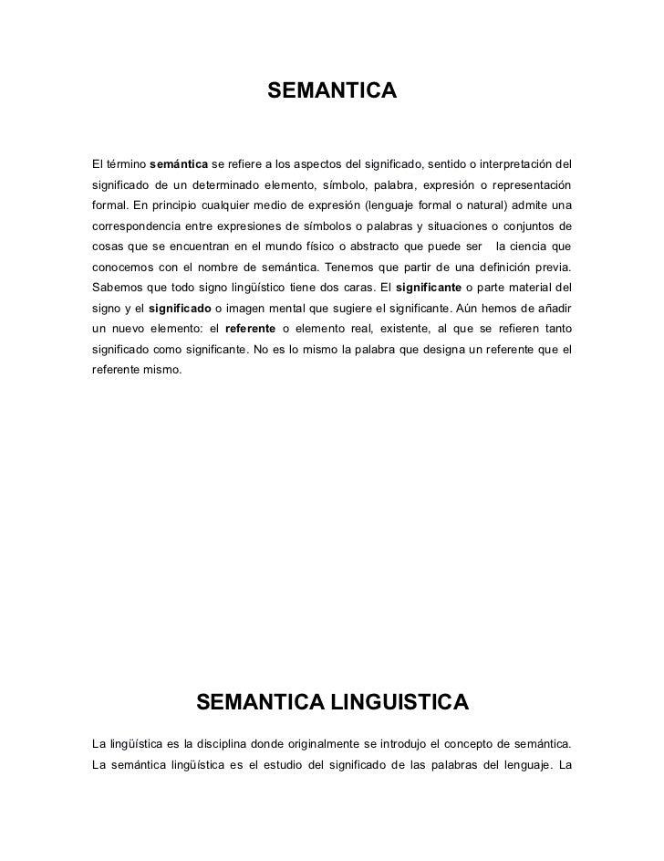 SEMANTICAEl término semántica se refiere a los aspectos del significado, sentido o interpretación delsignificado de un det...