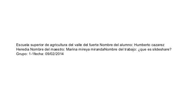 Escuela superior de agricultura del valle del fuerte Nombre del alumno: Humberto cazarez Heredia Nombre del maestro: Marin...