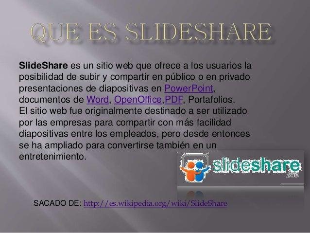 SlideShare es un sitio web que ofrece a los usuarios la posibilidad de subir y compartir en público o en privado presentac...