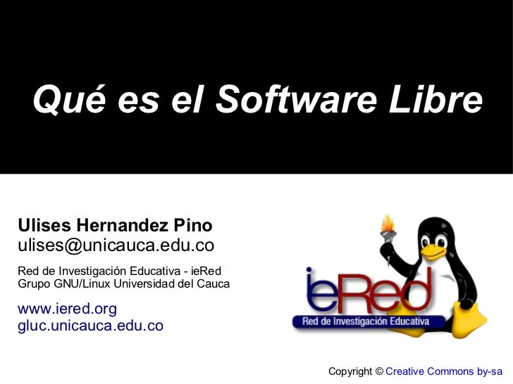 Copyright ©  Creative Commons by-sa Qué es el Software Libre Ulises Hernandez Pino [email_address] Red de Investigación Ed...
