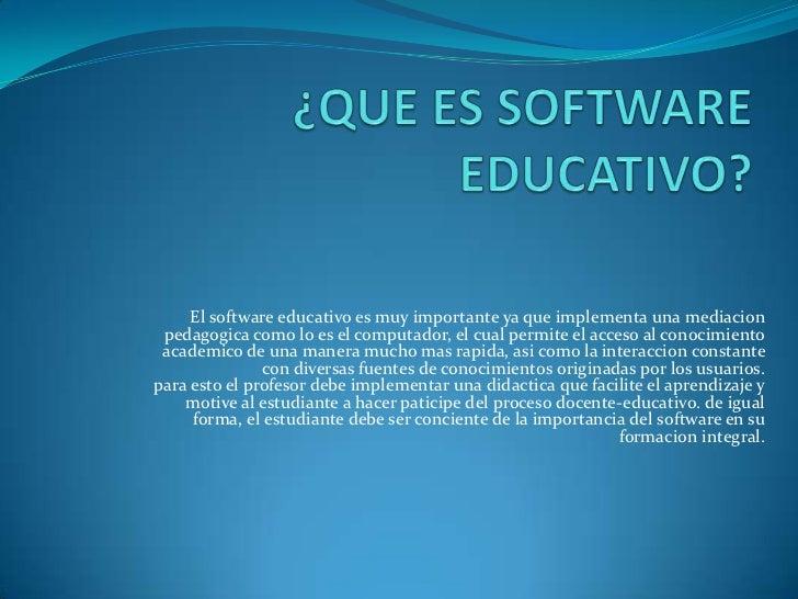 El software educativo es muy importante ya que implementa una mediacion  pedagogica como lo es el computador, el cual perm...