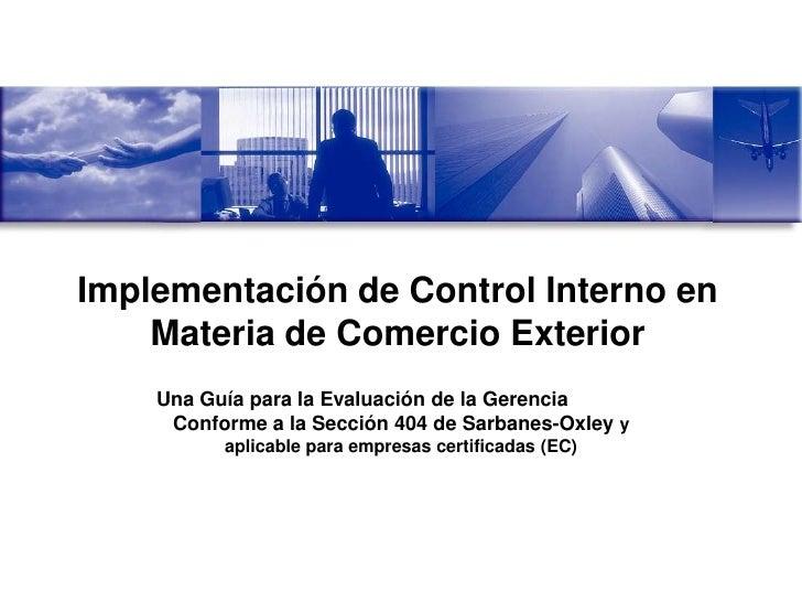 Implementación de Control Interno en     Materia de Comercio Exterior     Una Guía para la Evaluación de la Gerencia      ...