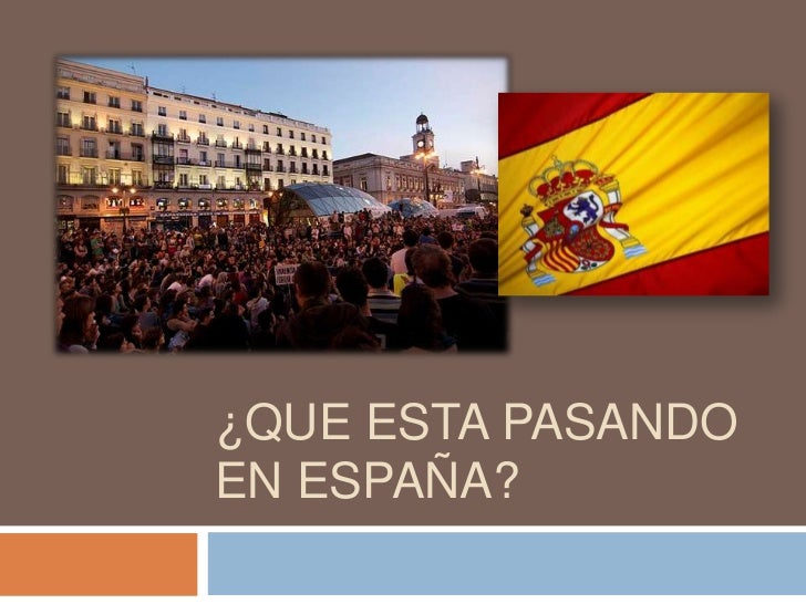 ¿QUE ESTA PASANDO EN España?<br />