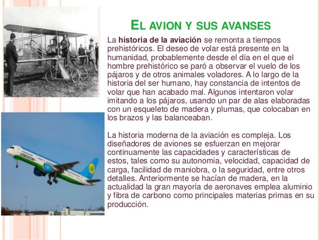 EL AVION Y SUS AVANSESLa historia de la aviación se remonta a tiemposprehistóricos. El deseo de volar está presente en lah...
