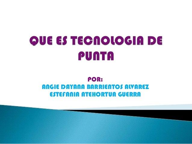 POR: ANGIE DAYANA BARRIENTOS ALVAREZ ESTEFANIA ATEHORTUA GUERRA