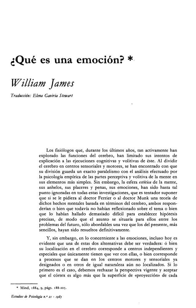 ¿Qué es una emoción? * William James Traducción: Elena Gaviria Stewart Los fisiólogos que, durante los últimos años, tan a...