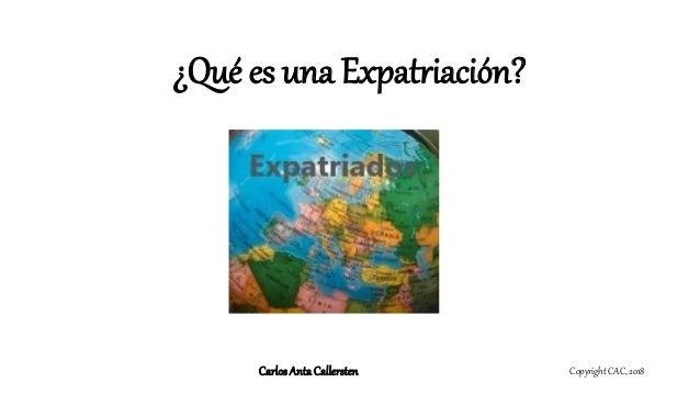 ¿Qué es una Expatriación? Copyright CAC, 2018CarlosAntaCallersten