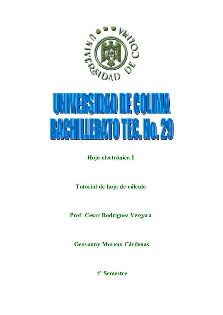 Hoja electrónica I      Tutorial de hoja de cálculo    Prof. Cesar Rodríguez Vergara     Geovanny Moreno Cárdenas         ...