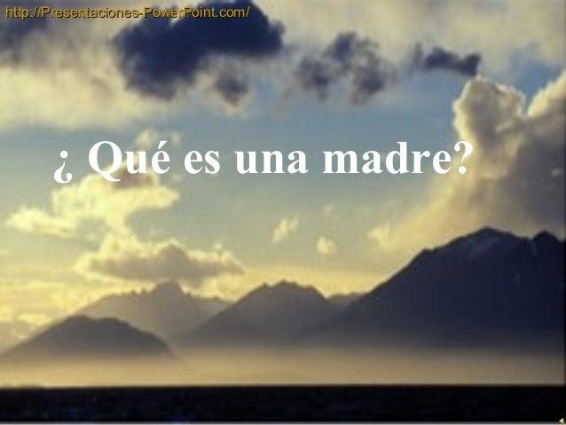 hhttttpp::////PPrreesseennttaacciioonneess--PPoowweerrPPooiinntt..ccoomm//  ¿ Qué es una madre?