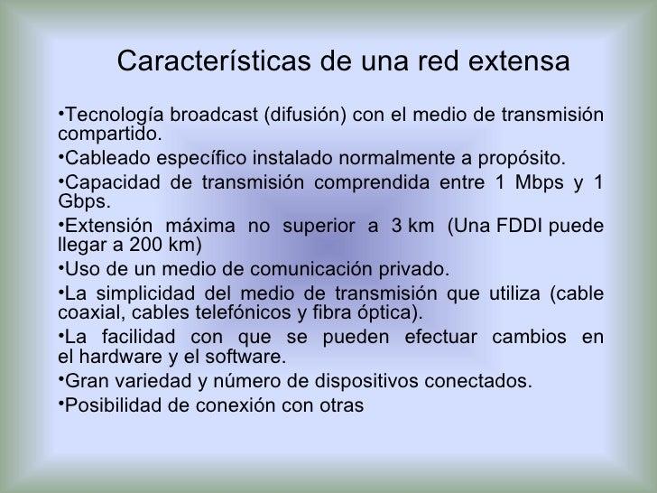 Características de una red extensa <ul><li>Tecnologíabroadcast(difusión) con el medio de transmisión compartido. </li></...