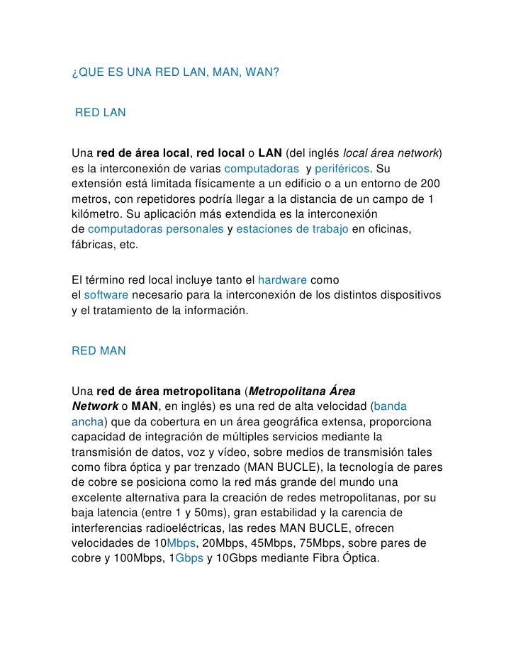 ¿QUE ES UNA RED LAN, MAN, WAN? <br /> RED LAN<br />Unared de área local,red localoLAN(del ingléslocal área network) ...