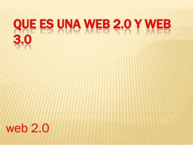 QUE ES UNA WEB 2.0 Y WEB 3.0web 2.0