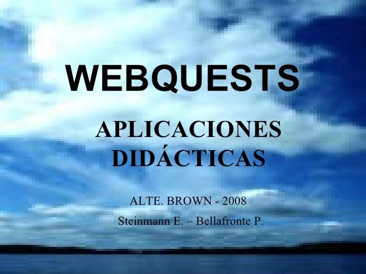 WEBQUESTS APLICACIONES DIDÁCTICAS ALTE. BROWN - 2008 Steinmann E. – Bellafronte P.