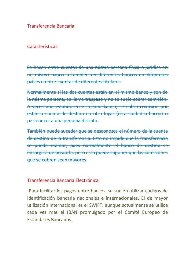 Transferencia Bancaria Características: Se hacen entre cuentas de una misma persona física o jurídica en un mismo banco o ...