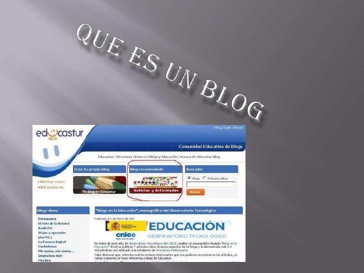    Un blog, (también se    conocen como web log o    bitácora), es un sitio web que    recopila cronológicamente    texto...