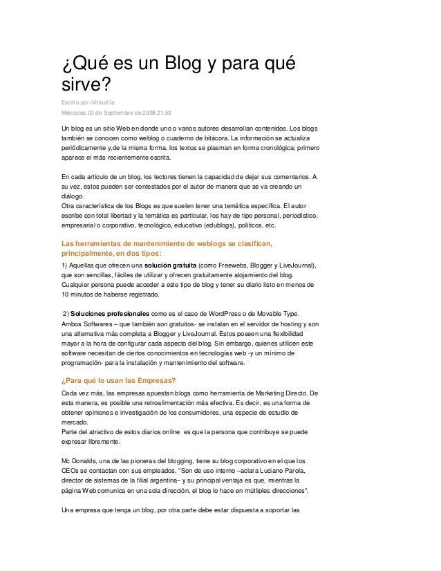 ¿Qué es un Blog y para quésirve?Escrito por iVirtual.laMiércoles 03 de Septiembre de 2008 21:53Un blog es un sitio Web en ...