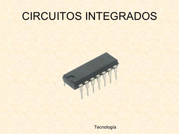 CIRCUITOS INTEGRADOS Tecnología