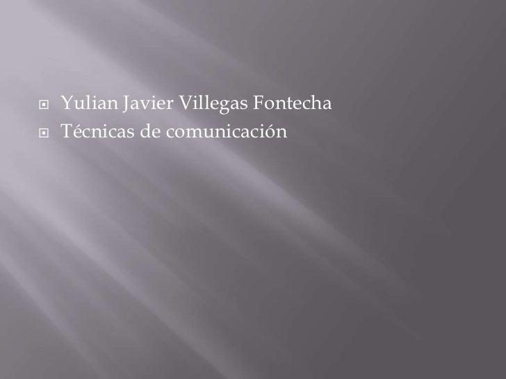 Yulian Javier Villegas Fontecha<br />Técnicas de comunicación<br />