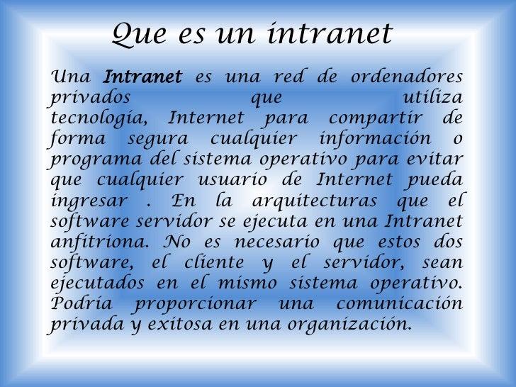 Que es un intranet<br />UnaIntranetes una red de ordenadores privados que utiliza tecnología,Internetpara compartir de...