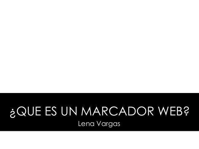 ¿QUE ES UN MARCADOR WEB? Lena Vargas