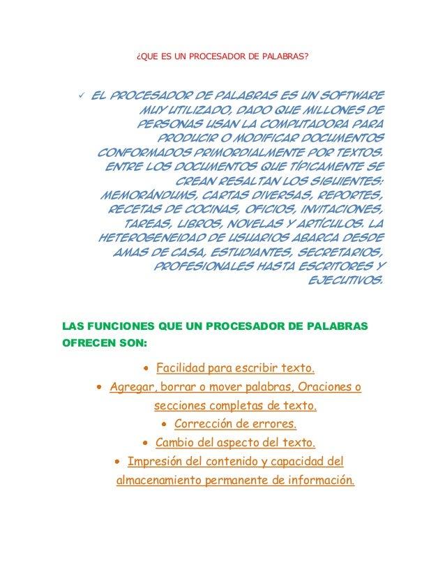 ¿QUE ES UN PROCESADOR DE PALABRAS?   El procesador de palabras es un software           muy utilizado, dado que millones ...