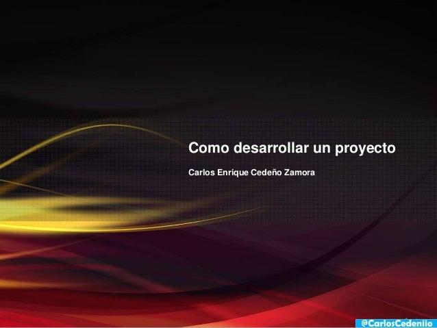 Como desarrollar un proyectoCarlos Enrique Cedeño Zamora
