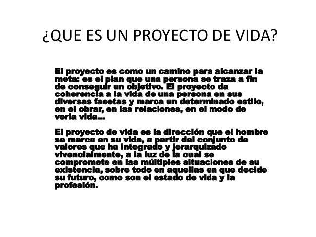 ¿QUE ES UN PROYECTO DE VIDA?  El proyecto es como un camino para alcanzar la  meta: es el plan que una persona se traza a ...