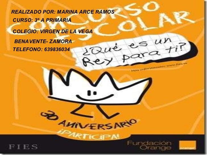 REALIZADO POR: MARINA ARCE RAMOS CURSO: 3º A PRIMARIA COLEGIO: VIRGEN DE LA VEGA BENAVENTE- ZAMORA TELEFONO: 639836034