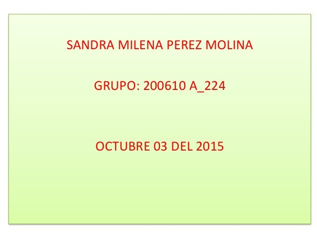 SANDRA MILENA PEREZ MOLINA GRUPO: 200610 A_224 OCTUBRE 03 DEL 2015