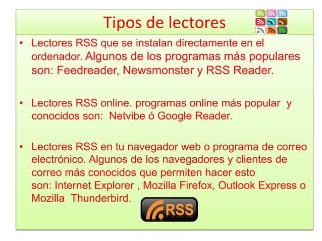 Tipos de lectores • Lectores RSS que se instalan directamente en el ordenador. Algunos de los programas más populares son:...