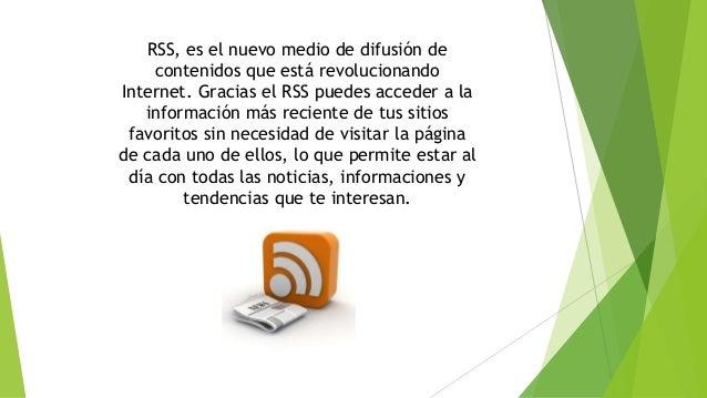 RSS, es el nuevo medio de difusión de contenidos que está revolucionando Internet. Gracias el RSS puedes acceder a la info...