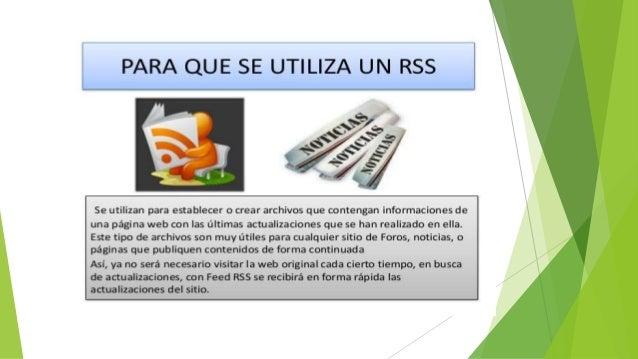 Tipos de Lectores RSS  Lectores RSS que se instalan directamente en el ordenador: Son programas que se instalan en cada o...