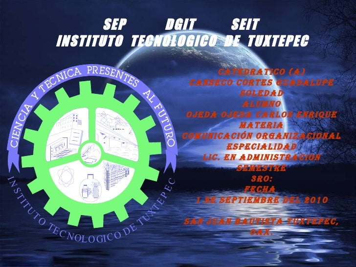 SEP  DGIT  SEIT  INSTITUTO  TECNOLOGICO  DE  TUXTEPEC CATEDRATICO (A) Canseco cortes Guadalupe soledad ALUMNO OJEDA OJEDA ...