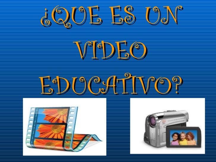 ¿QUE ES UN VIDEO EDUCATIVO?